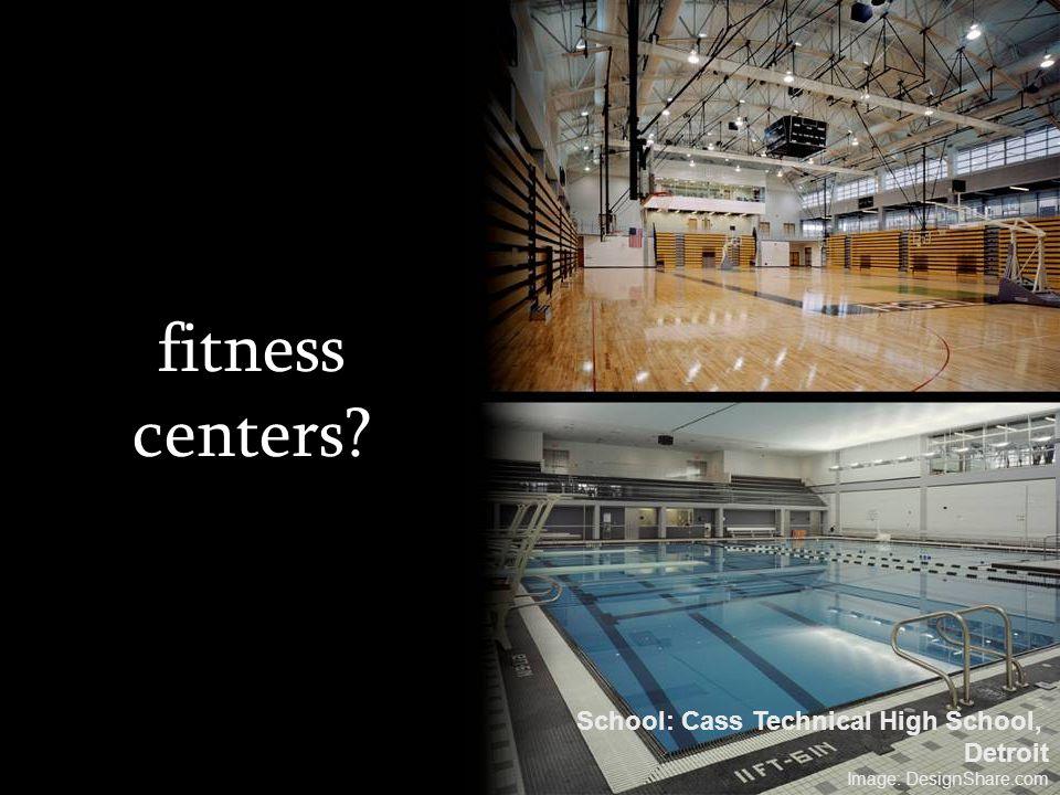 fitness centers? School: Cass Technical High School, Detroit Image: DesignShare.com