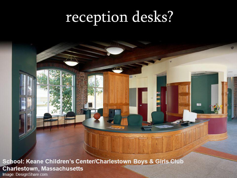 reception desks? School: Keane Childrens Center/Charlestown Boys & Girls Club Charlestown, Massachusetts Image: DesignShare.com