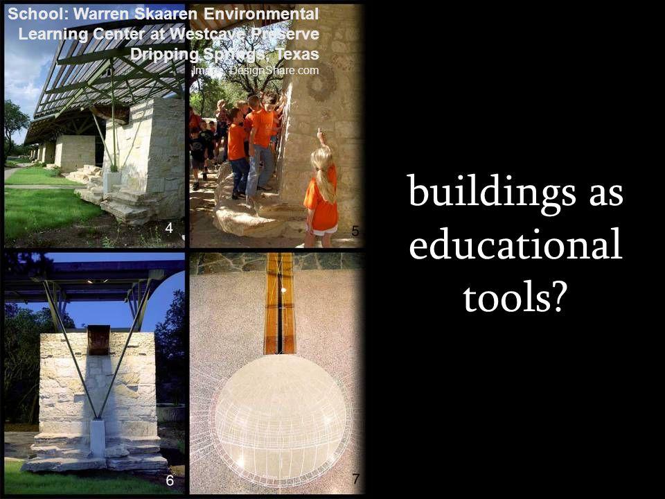 buildings as educational tools? School: Warren Skaaren Environmental Learning Center at Westcave Preserve Dripping Springs, Texas Image: DesignShare.c