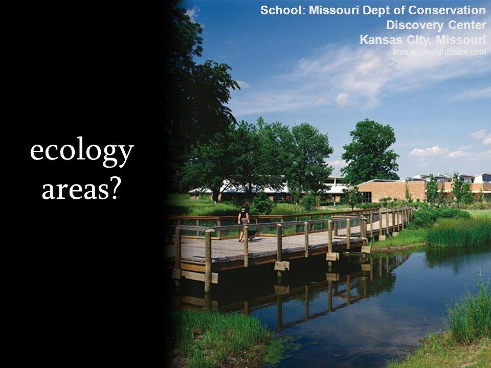 ecology areas? School: Missouri Dept of Conservation Discovery Center Kansas City, Missouri Image: DesignShare.com
