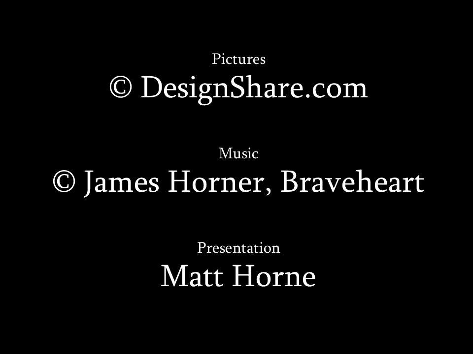 Pictures © DesignShare.com Music © James Horner, Braveheart Presentation Matt Horne