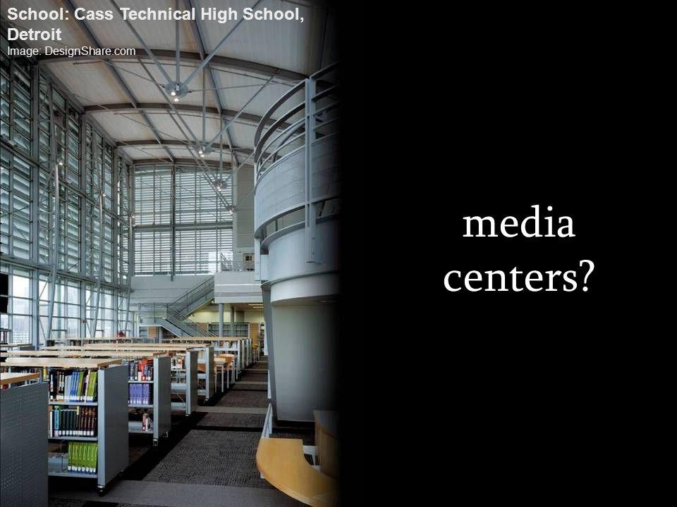 media centers? School: Cass Technical High School, Detroit Image: DesignShare.com