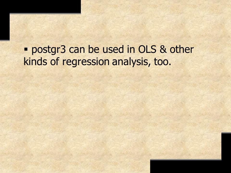 postgr3 can be used in OLS & other kinds of regression analysis, too.
