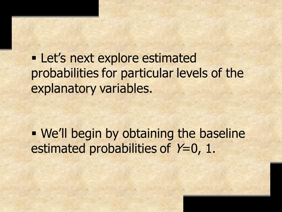 Lets next explore estimated probabilities for particular levels of the explanatory variables. Well begin by obtaining the baseline estimated probabili