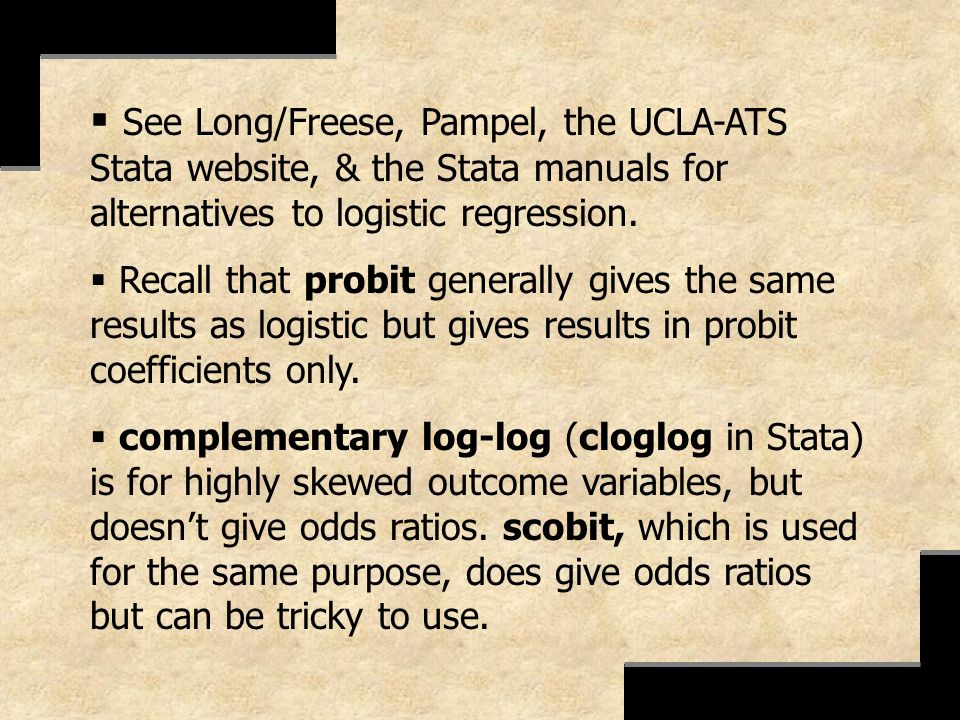 See Long/Freese, Pampel, the UCLA-ATS Stata website, & the Stata manuals for alternatives to logistic regression. Recall that probit generally gives t