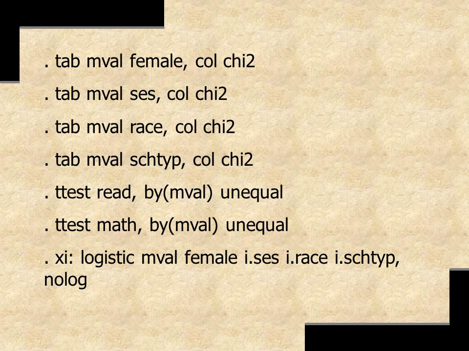 . tab mval female, col chi2. tab mval ses, col chi2. tab mval race, col chi2. tab mval schtyp, col chi2. ttest read, by(mval) unequal. ttest math, by(