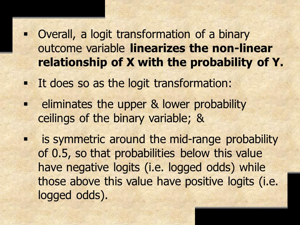 Overall, a logit transformation of a binary outcome variable linearizes the non-linear relationship of X with the probability of Y. It does so as the