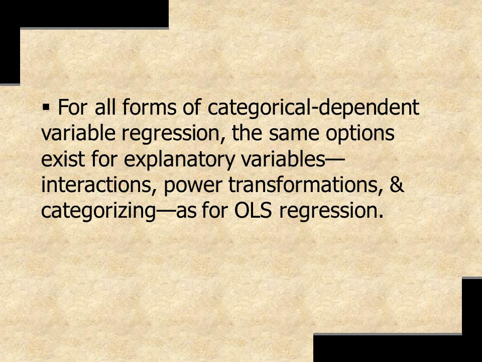 For all forms of categorical-dependent variable regression, the same options exist for explanatory variables interactions, power transformations, & ca