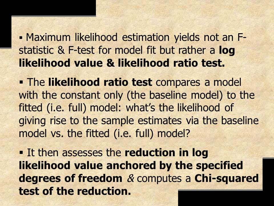 Maximum likelihood estimation yields not an F- statistic & F-test for model fit but rather a log likelihood value & likelihood ratio test. The likelih