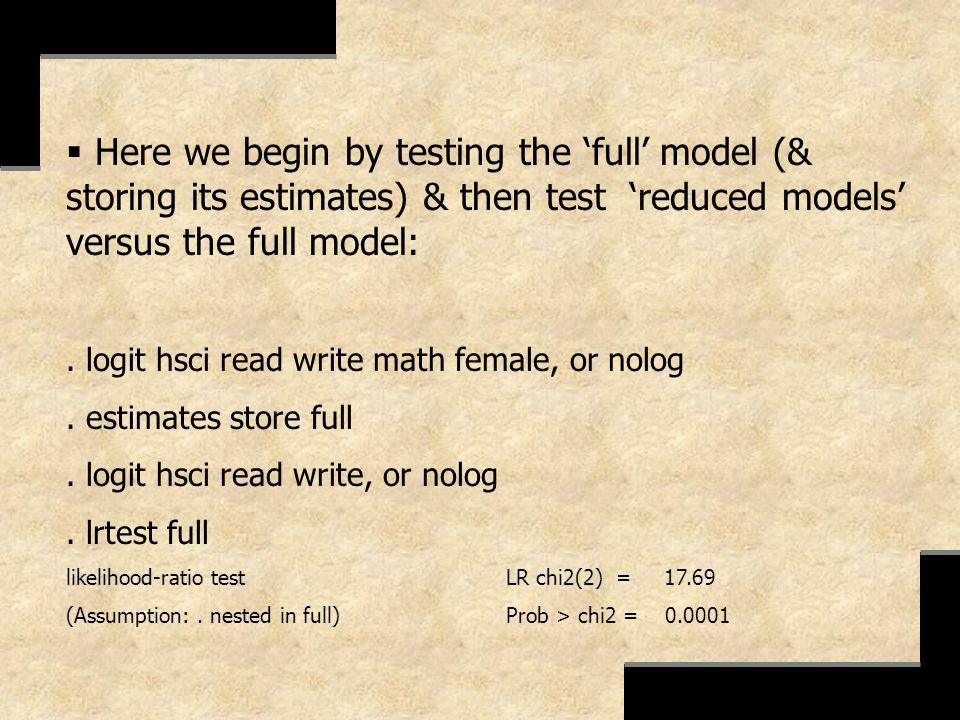 Here we begin by testing the full model (& storing its estimates) & then test reduced models versus the full model:. logit hsci read write math female