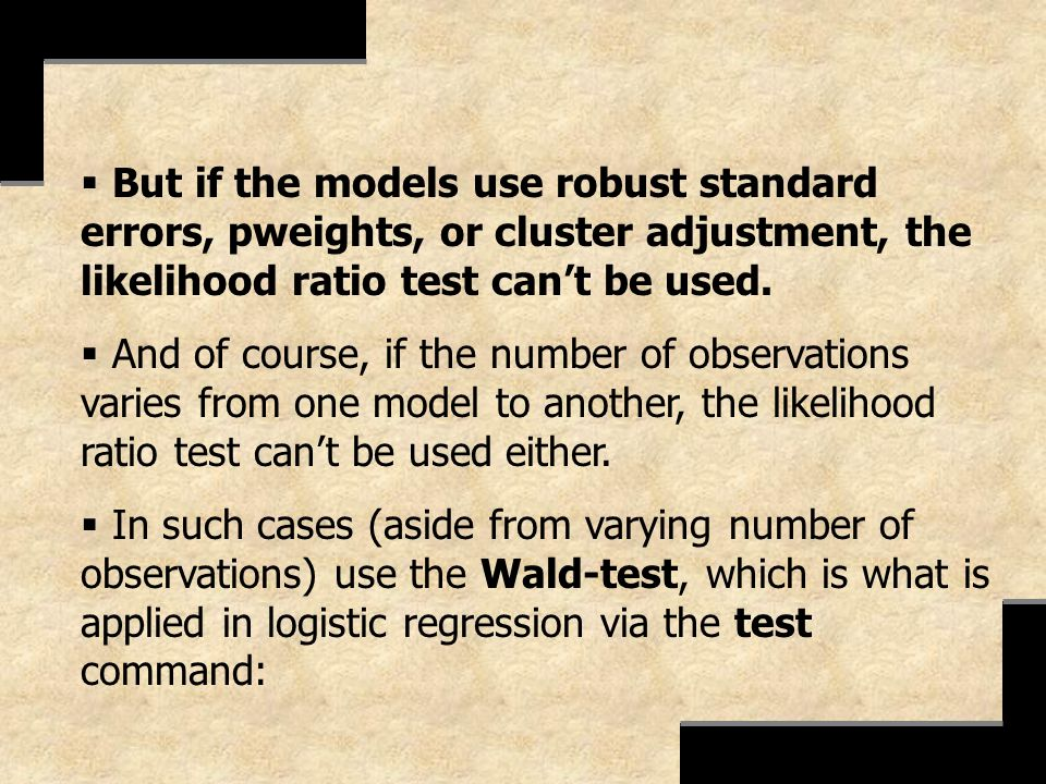 But if the models use robust standard errors, pweights, or cluster adjustment, the likelihood ratio test cant be used. And of course, if the number of