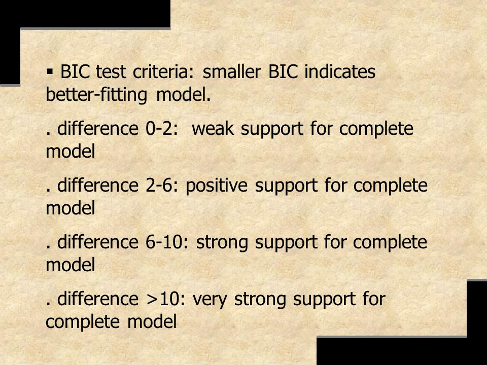 BIC test criteria: smaller BIC indicates better-fitting model.. difference 0-2: weak support for complete model. difference 2-6: positive support for