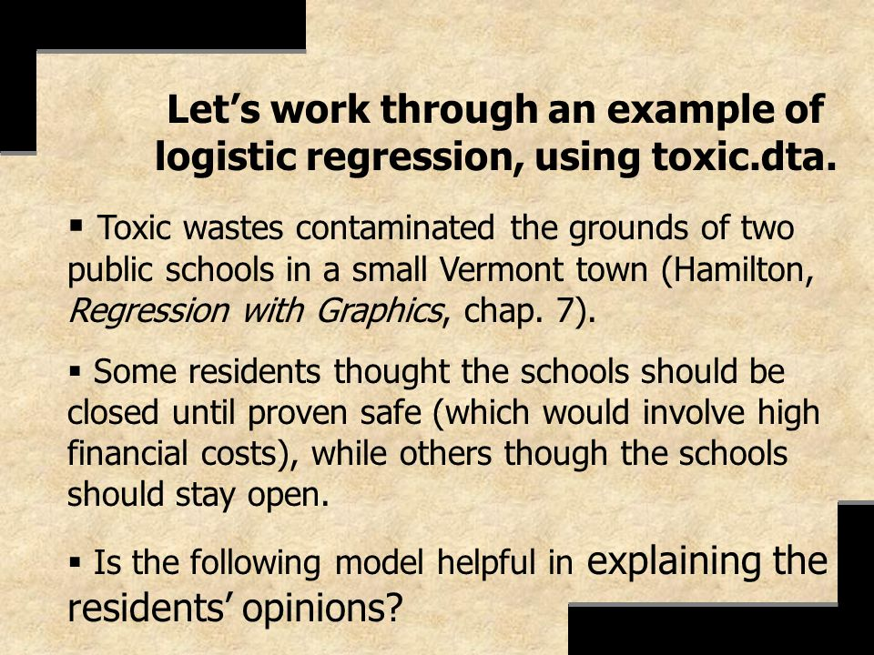 Lets work through an example of logistic regression, using toxic.dta. Toxic wastes contaminated the grounds of two public schools in a small Vermont t