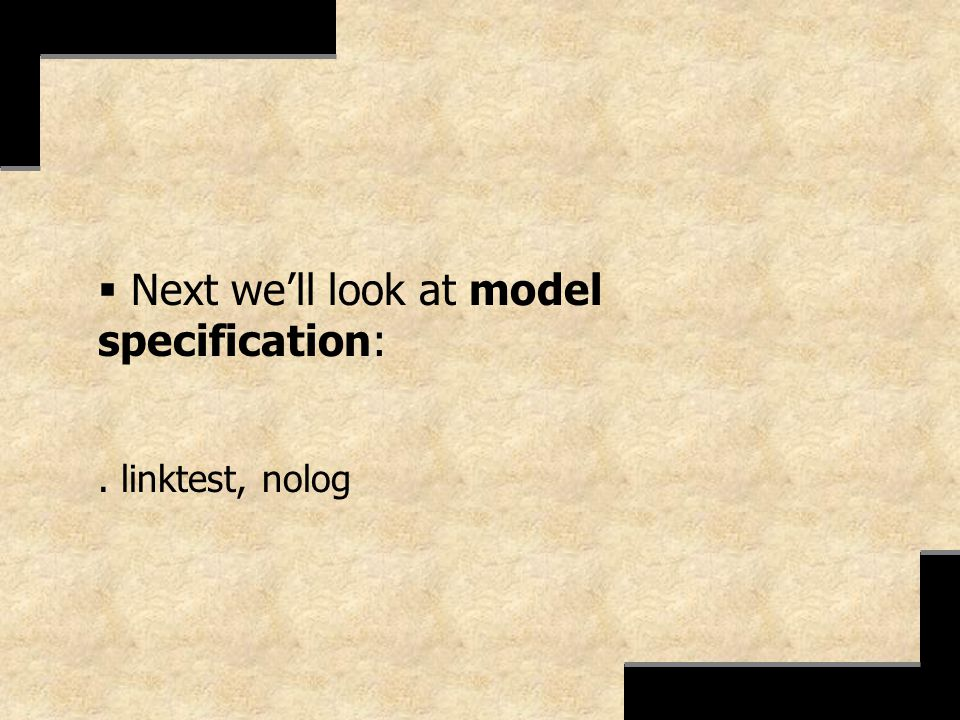 Next well look at model specification:. linktest, nolog