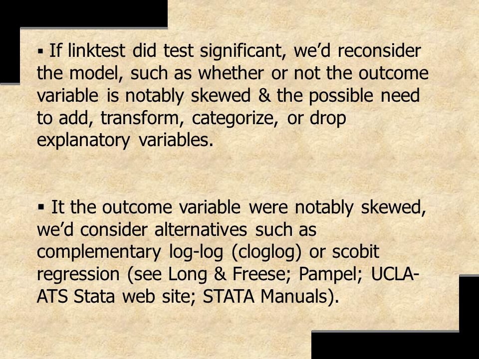 If linktest did test significant, wed reconsider the model, such as whether or not the outcome variable is notably skewed & the possible need to add,