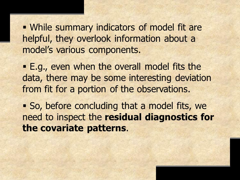 While summary indicators of model fit are helpful, they overlook information about a models various components. E.g., even when the overall model fits