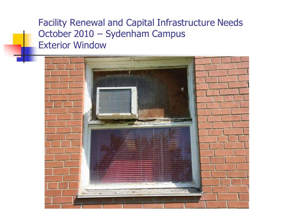 Facility Renewal and Capital Infrastructure Needs October 2010 – Sydenham Campus Exterior Window