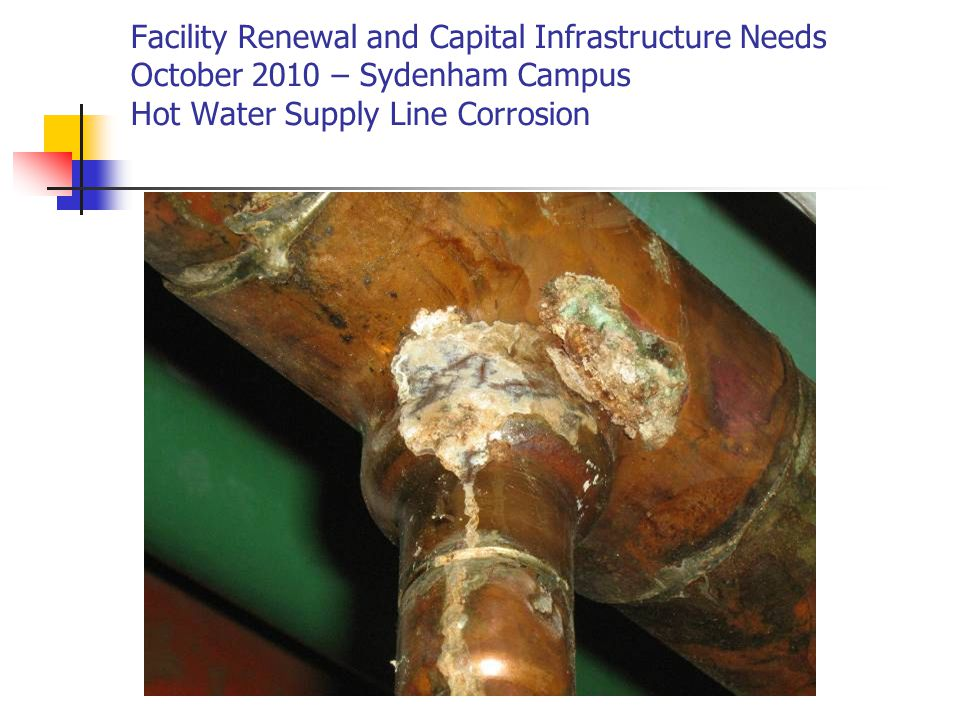 Facility Renewal and Capital Infrastructure Needs October 2010 – Sydenham Campus Hot Water Supply Line Corrosion