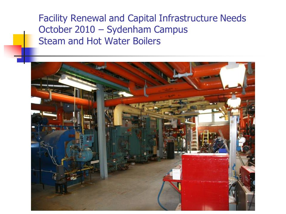 Facility Renewal and Capital Infrastructure Needs October 2010 – Sydenham Campus Steam and Hot Water Boilers