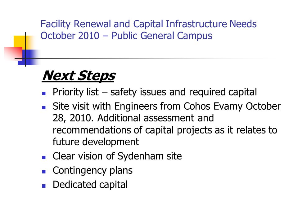 Facility Renewal and Capital Infrastructure Needs October 2010 – Public General Campus Next Steps Priority list – safety issues and required capital Site visit with Engineers from Cohos Evamy October 28, 2010.