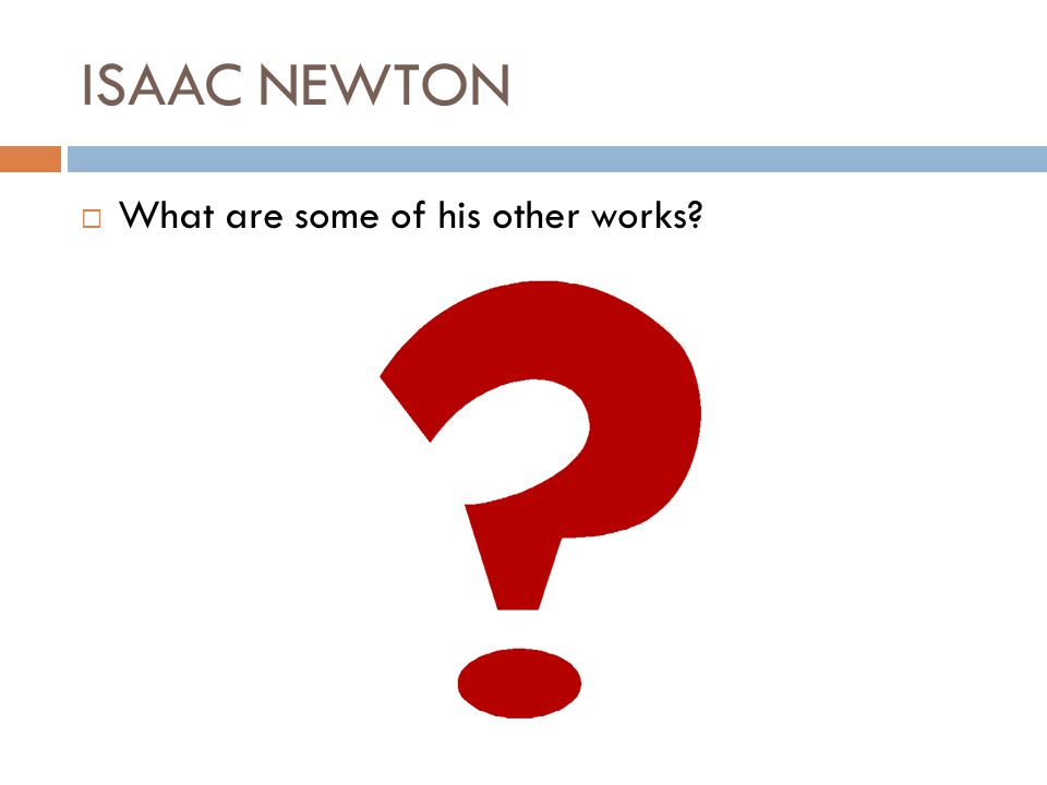 ISAAC NEWTON What are some of his other works?