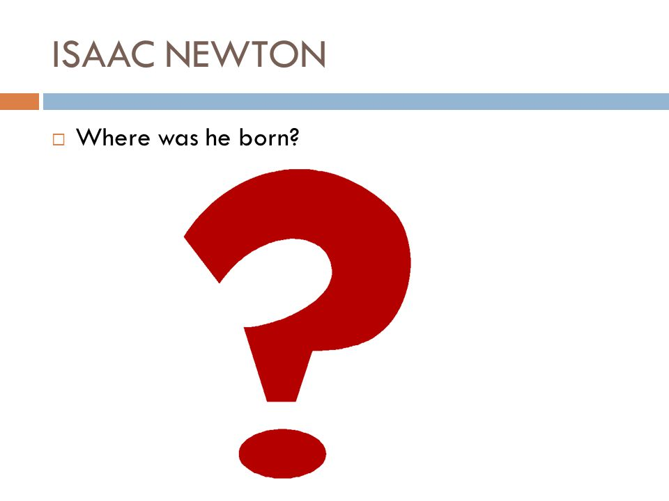 ISAAC NEWTON Isaac wasnt at all religious, in fact he was an atheist False, he was very religious, in fact, in his lifetime he wrote more theological essays than scientific ones