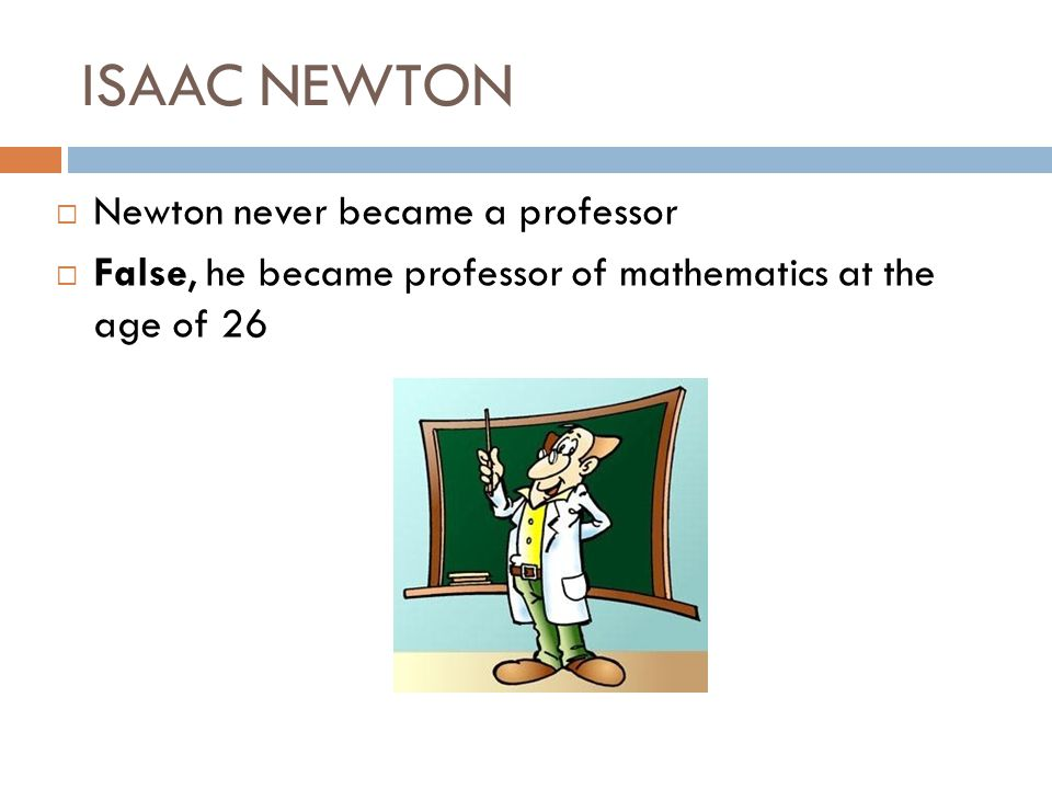 ISAAC NEWTON What other jobs did Isaac do during his life?