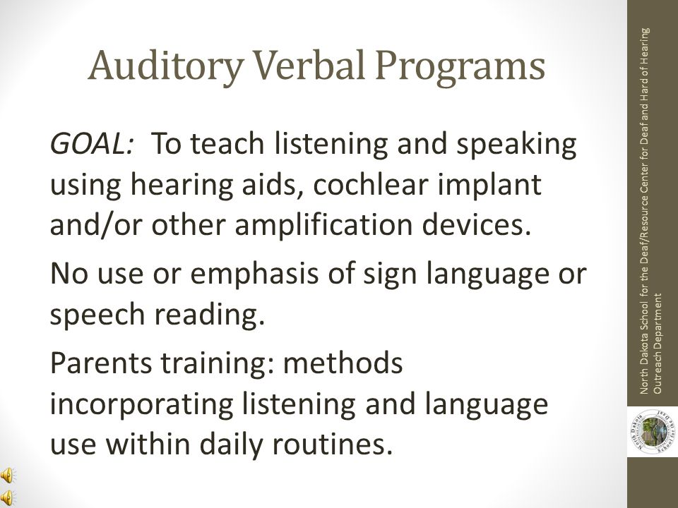Auditory-Oral Programs GOAL: To encourage speech Auditory-Oral programs combine: residual hearing, lip reading, hearing aids, cochlear implant (s) and/or other amplification devices.