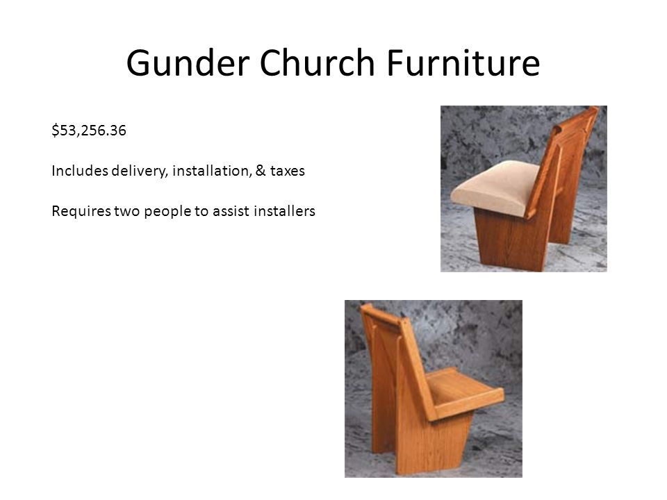 Gunder Church Furniture $53,256.36 Includes delivery, installation, & taxes Requires two people to assist installers
