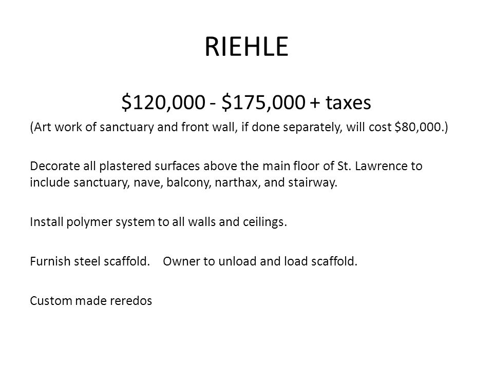 RIEHLE $120,000 - $175,000 + taxes (Art work of sanctuary and front wall, if done separately, will cost $80,000.) Decorate all plastered surfaces above the main floor of St.