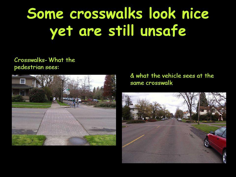 Make Routes Safer Crosswalks- What the pedestrian sees: Make Crosswalks Safer.