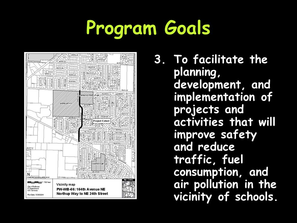 Program Goals 2.To make bicycling and walking to school a safer and more appealing transportation alternative, thereby encouraging a healthy and active lifestyle from an early age; and
