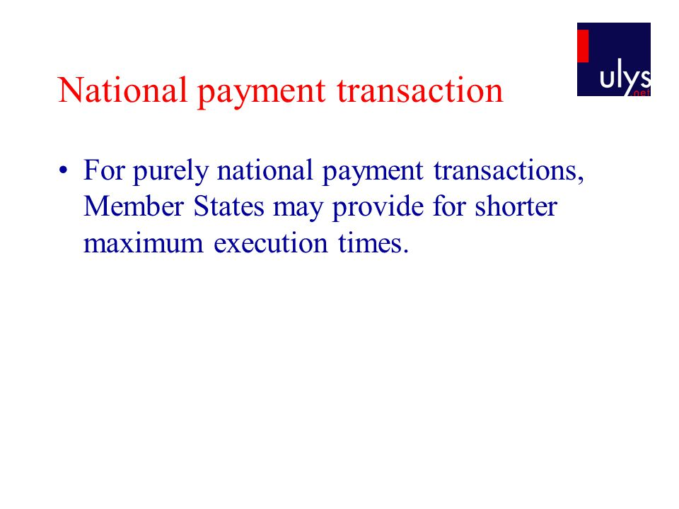 National payment transaction For purely national payment transactions, Member States may provide for shorter maximum execution times.