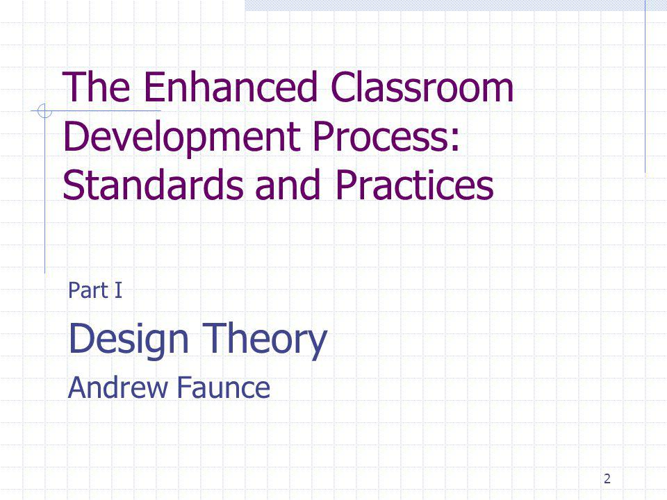 2 The Enhanced Classroom Development Process: Standards and Practices Part I Design Theory Andrew Faunce