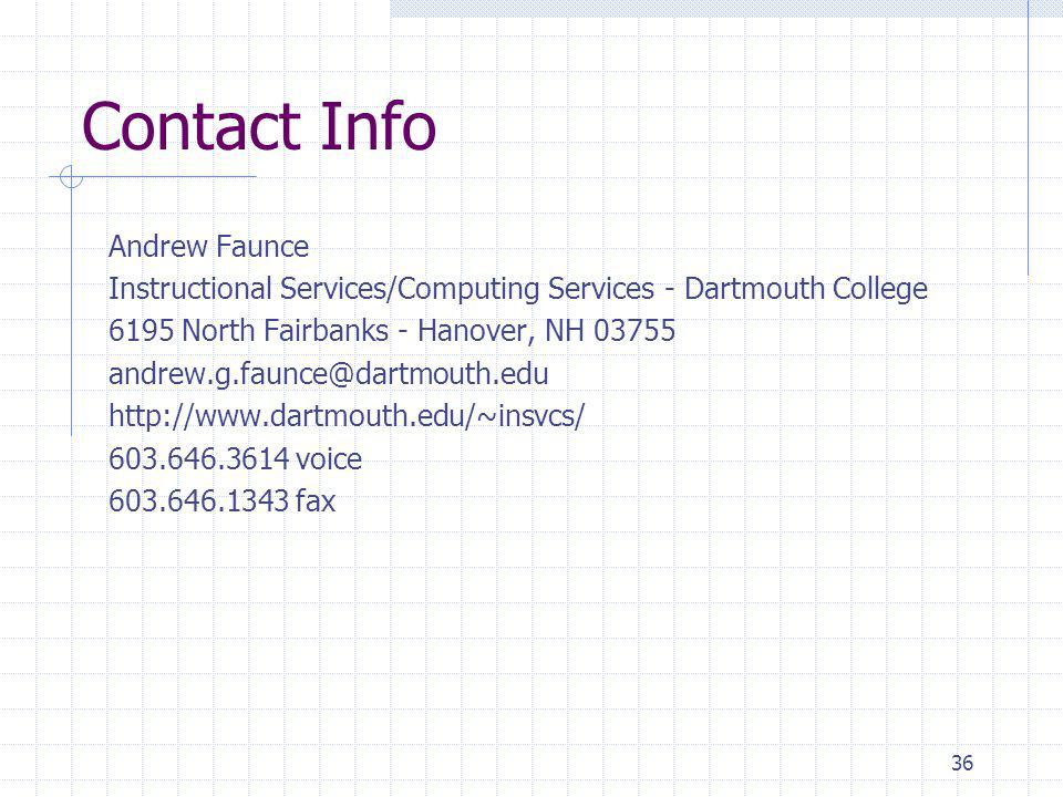 36 Contact Info Andrew Faunce Instructional Services/Computing Services - Dartmouth College 6195 North Fairbanks - Hanover, NH 03755 andrew.g.faunce@dartmouth.edu http://www.dartmouth.edu/~insvcs/ 603.646.3614 voice 603.646.1343 fax