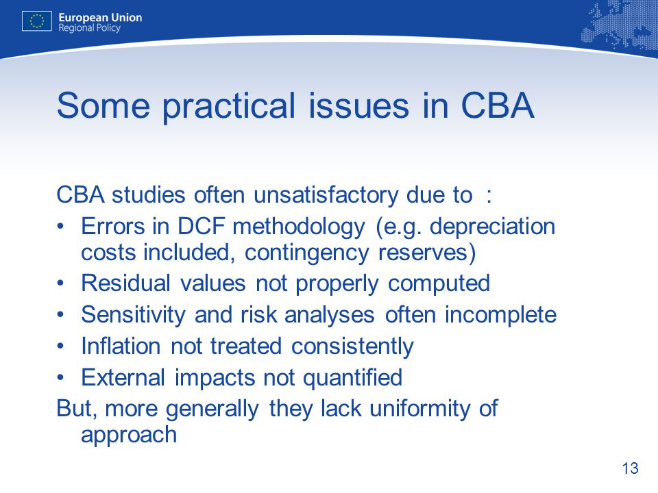 13 Some practical issues in CBA CBA studies often unsatisfactory due to : Errors in DCF methodology (e.g.