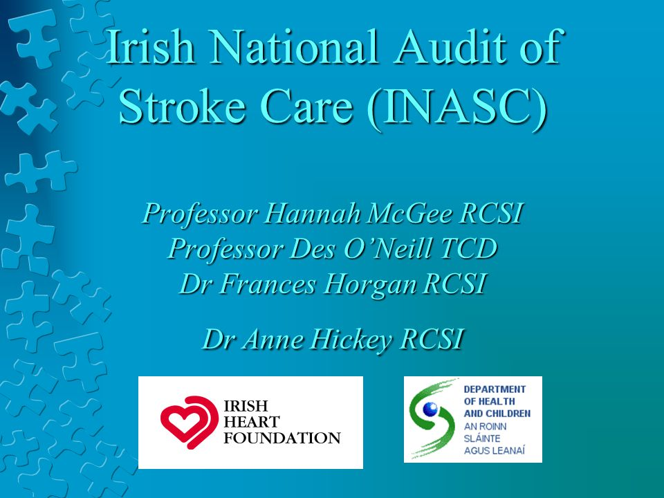 Irish National Audit of Stroke Care (INASC) Professor Hannah McGee RCSI Professor Des ONeill TCD Dr Frances Horgan RCSI Dr Anne Hickey RCSI