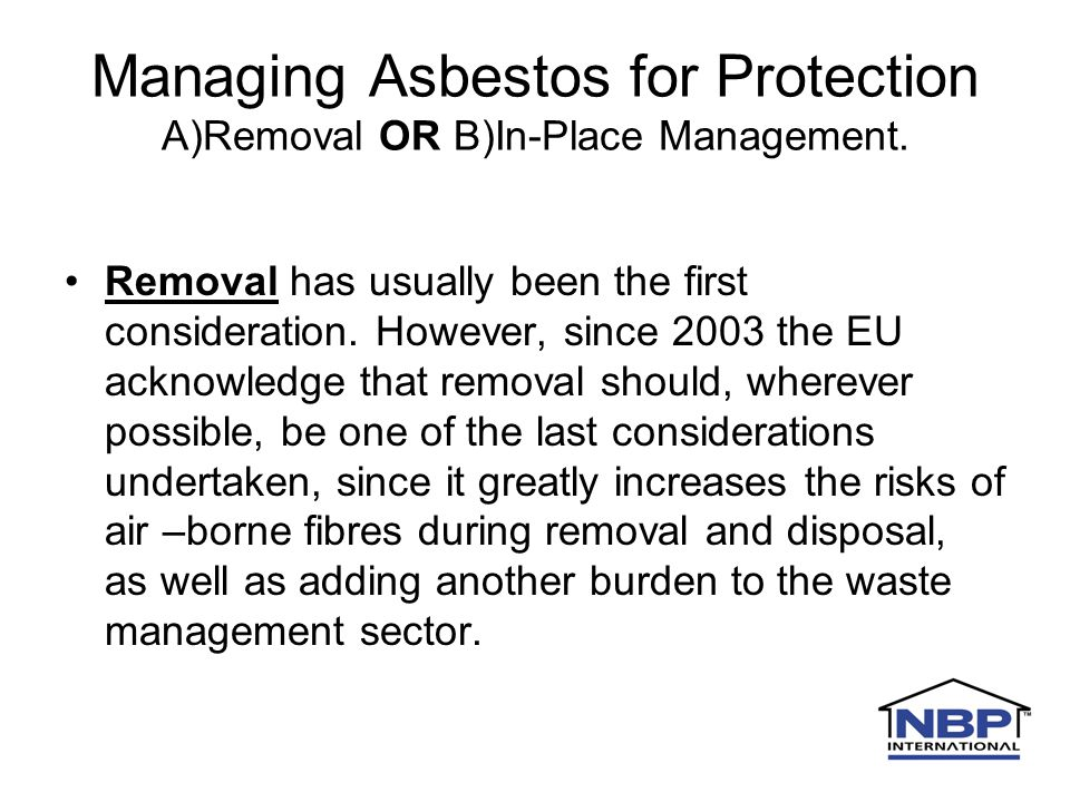 Managing Asbestos for Protection A)Removal OR B)In-Place Management.