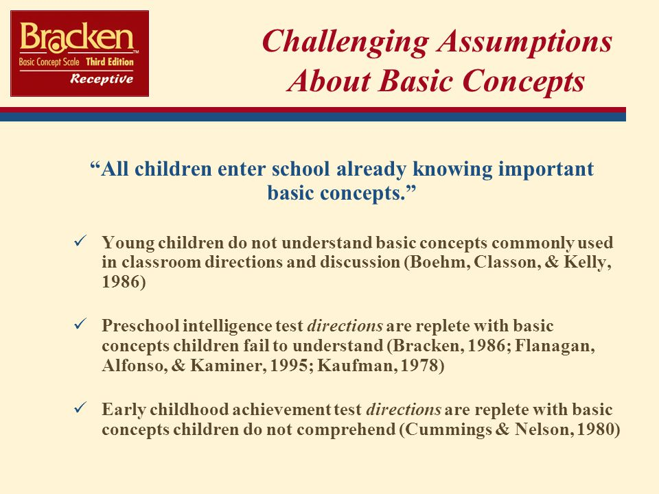 Challenging Assumptions About Basic Concepts All children enter school already knowing important basic concepts.