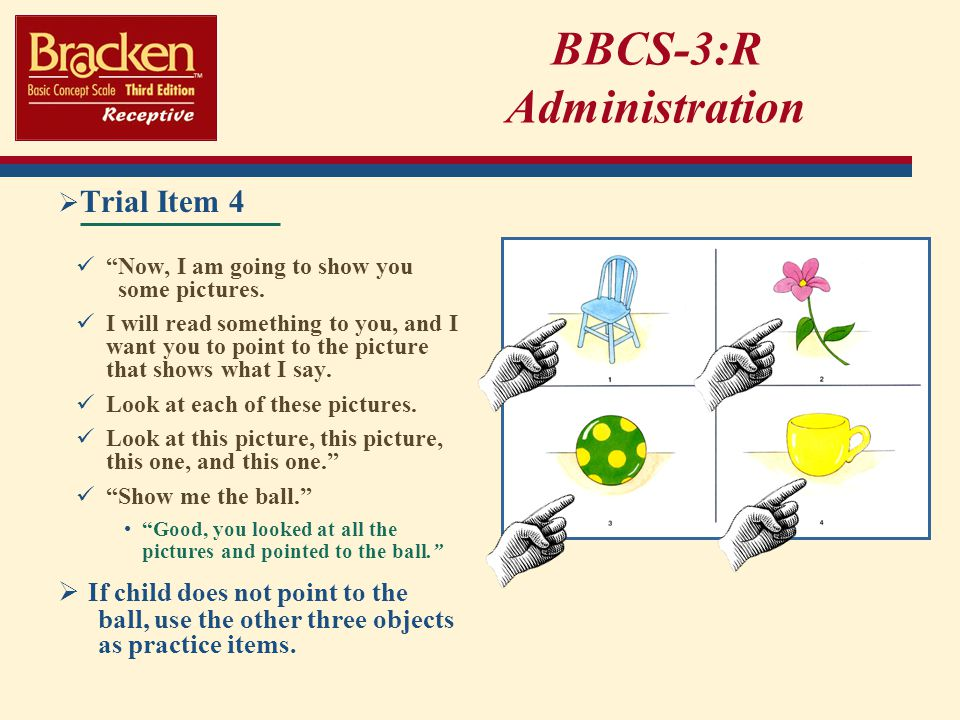BBCS-3:R Administration Trial Item 4 Now, I am going to show you some pictures.