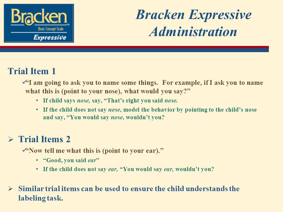 Bracken Expressive Administration Trial Item 1 I am going to ask you to name some things.