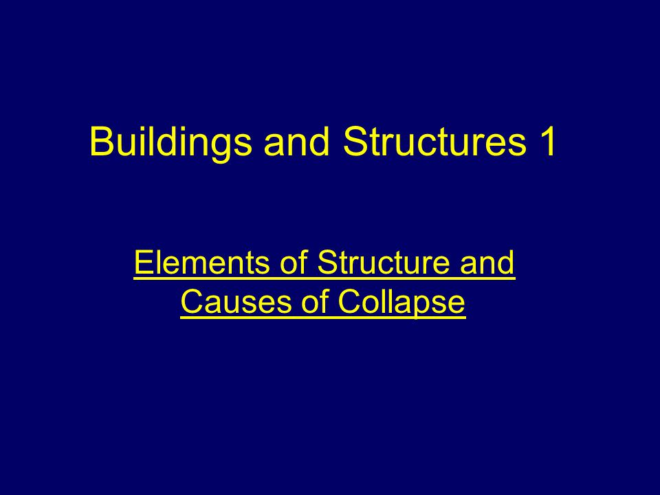Buildings and Structures 1 Elements of Structure and Causes of Collapse