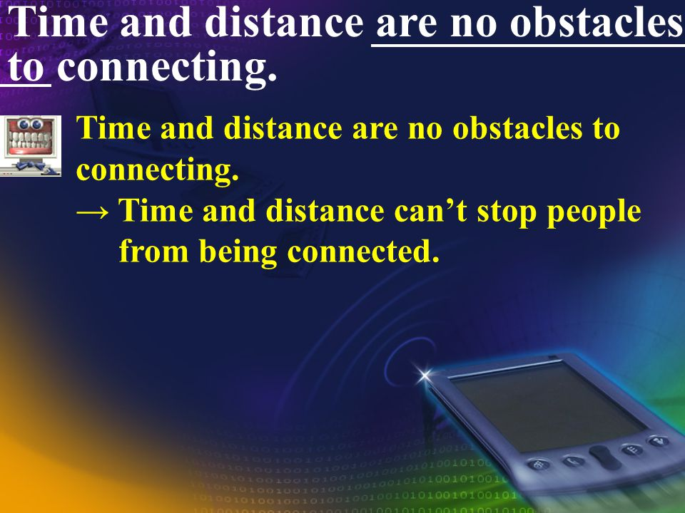 Time and distance are no obstacles to connecting. (1) S + be + no + SC (N).... no be He is not a coward. He is no coward. ( ) (2) be an obstacle to +