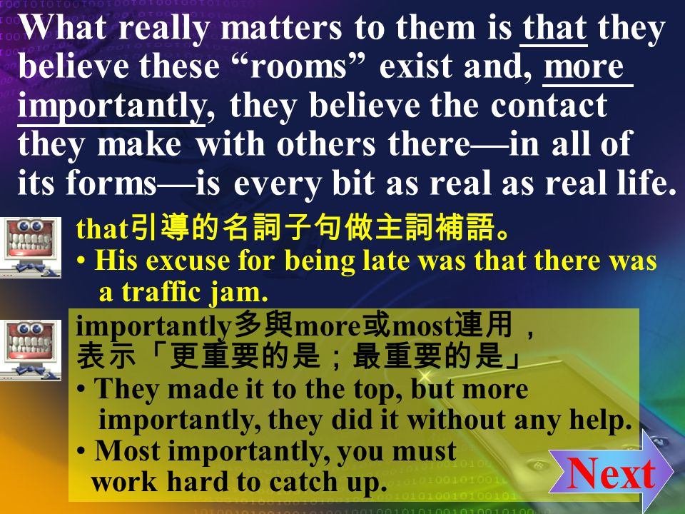 What really matters to them is that they believe these rooms exist and, more importantly, they believe the contact they make with others therein all o