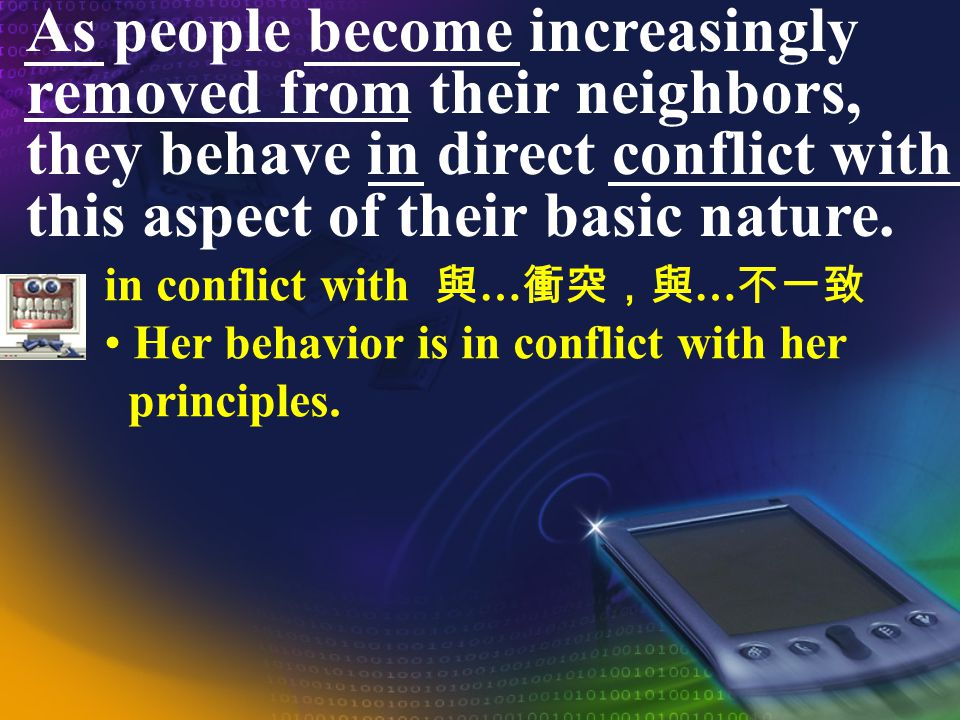 As people become increasingly removed from their neighbors, they behave in direct conflict with this aspect of their basic nature. as = when; while As