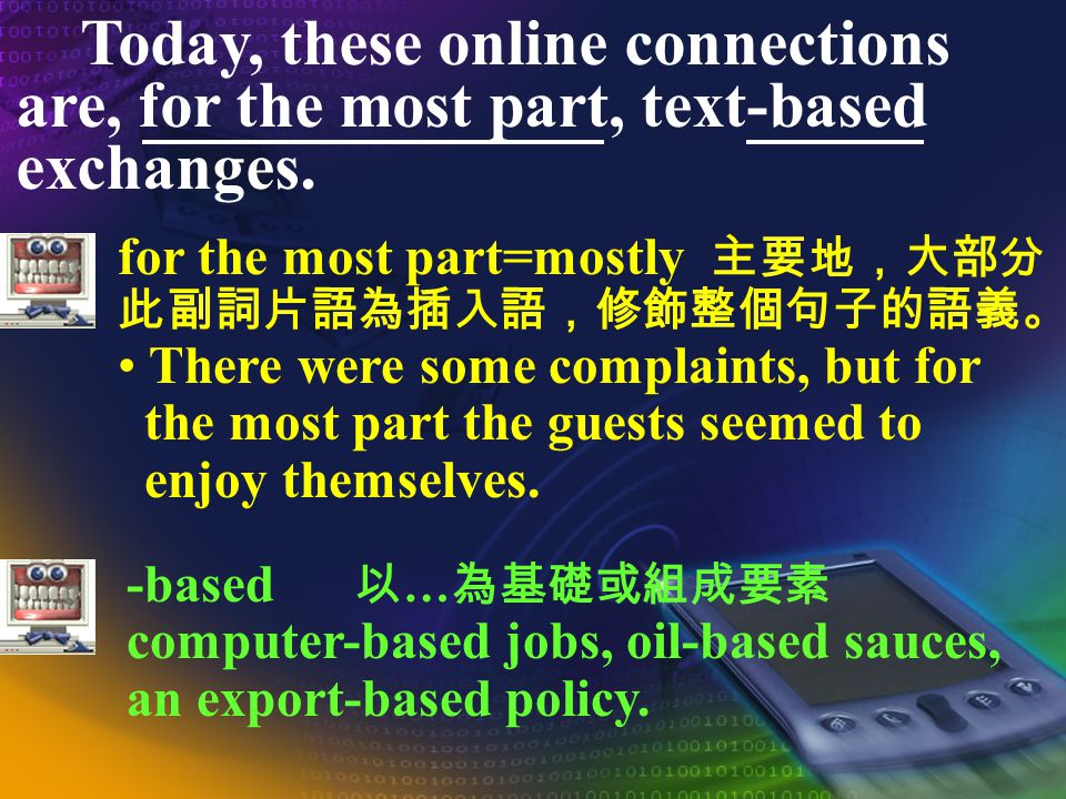 In chat rooms, people become addicted, fall in love, develop friendships, or experience conflict.