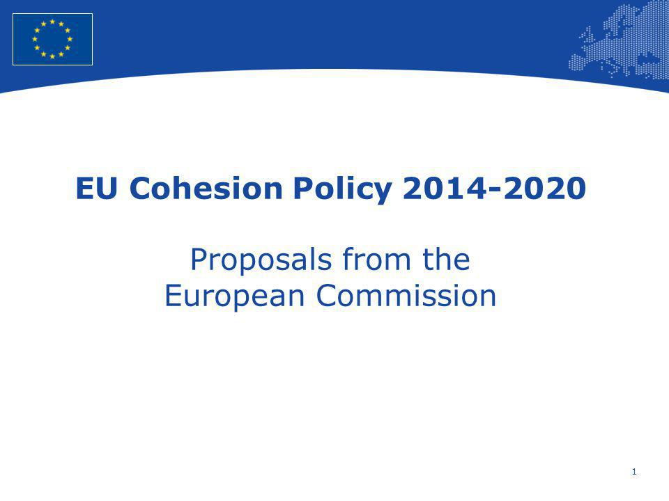 1 European Union Regional Policy – Employment, Social Affairs and Inclusion EU Cohesion Policy 2014-2020 Proposals from the European Commission
