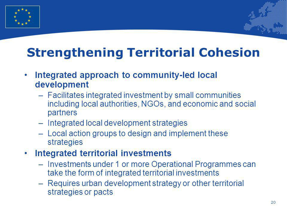 20 European Union Regional Policy – Employment, Social Affairs and Inclusion Strengthening Territorial Cohesion Integrated approach to community-led l