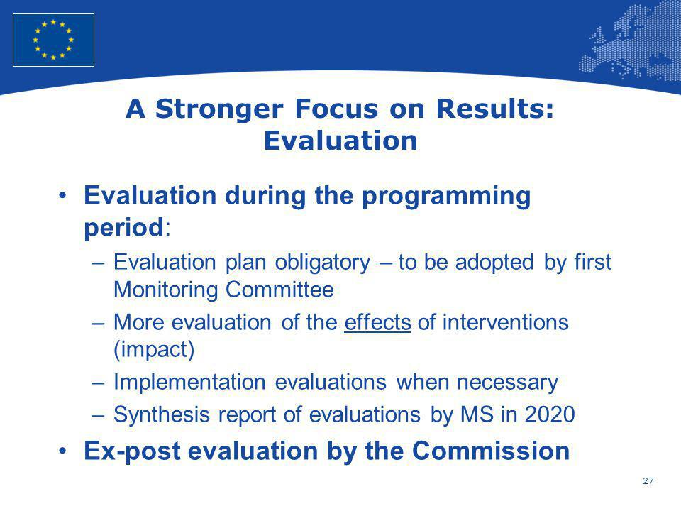 27 European Union Regional Policy – Employment, Social Affairs and Inclusion A Stronger Focus on Results: Evaluation Evaluation during the programming