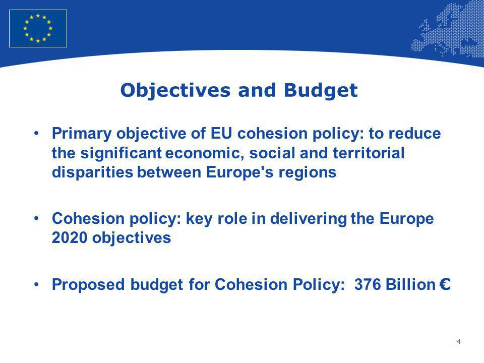 4 European Union Regional Policy – Employment, Social Affairs and Inclusion Objectives and Budget Primary objective of EU cohesion policy: to reduce t